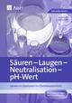 Säuren - Laugen - Neutralisation - pH-Wert - Tanja Graf; Erwin Graf