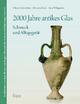 2000 Jahre antikes Glas - Vilma Gedzeviciute; Michaela Knief; Irma Wehgartner