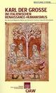 Karl der Grosse im italienischen Renaissance - Humanismus - Wolfgang Strobl