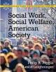 Social Work, Social Welfare and American Society - Philip R. Popple; Leslie Leighninger