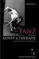Tanz zwischen Kunst und Therapie - Detlef Kappert; Henrike Gralfs