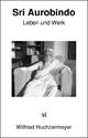 Sri Aurobindo - Wilfried Huchzermeyer
