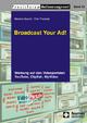 Broadcast Your Ad! - Melanie Specht; Elke Theobald