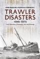 Trawler Disasters 1946-1975 - Patricia O'Driscoll; John Nicklin