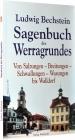 Sagenbuch des Werragrundes. Von Salzungen – Breitungen – Schwallungen – Wasungen bis Walld - Ludwig Bechstein