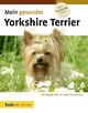Mein gesunder Yorkshire Terrier - Lowell Ackerman