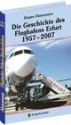 Die Geschichte des Flughafens Erfurt 1957-2007 - Jürgen Hanemann