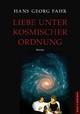 Liebe unter kosmischer Ordnung - Hans Georg Fahr