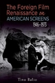 The Foreign Film Renaissance on American Screens, 1946-1973 - Tino Balio