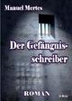 Der Gefängnisschreiber - Manuel Mertes; Verlag DeBehr