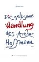 Die seltsame Wandlung des Arthur Hoffmann - Alexander Ludwig