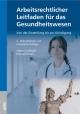 Arbeitsrechtlicher Leitfaden für das Gesundheitswesen - Volker Grosskopf; Michael Schanz