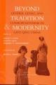 Beyond Tradition and Modernity - Grace S. Fong; Nanxiu Qian; Harriet T. Zurndorper