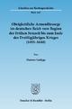 Obrigkeitliche Armenfürsorge im deutschen Reich vom Beginn der Frühen Neuzeit bis zum Ende des Dreißigjährigen Krieges (1495–1648). - Hannes Ludyga