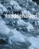 Wasserlandschaften - Planen, Bauen und Gestalten mit Wasser