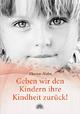 Geben wir den Kindern ihre Kindheit zurück! - Thomas Hahn