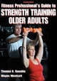 Fitness Professionals'' Guide to Strength Training for Older Adults