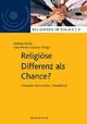 Religiöse Differenz als Chance? - Wolfram Weiße; Hans-Martin Gutmann