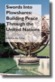 Swords Into Plowshares: Building Peace Through the United Nations - Thomas H. C. Lee