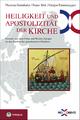 Heiligkeit und Apostolizität der Kirche - Theresia Hainthaler; Franz Mali; Gregor Emmenegger