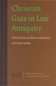 Christian Gaza in Late Antiquity - B. Bitton-Ashkelony; Aryeh Kofsky