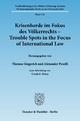 Krisenherde im Fokus des Völkerrechts - Trouble Spots in the Focus of International Law. - Thomas Giegerich; Alexander Proelß