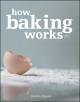 How Baking Works - Paula I. Figoni