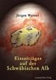 Eiszeitjäger auf der Schwäbischen Alb - Jürgen Werner