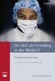 Der Arzt als Fremdling in der Medizin? - Paul U. Unschuld