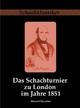 Das Schachturnier zu London im Jahre 1851 - Howard Staunton; Jens-Erik Rudolph