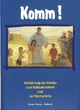 Komm!: Hinführung der Kinder zum Busssakrament und zur Eucharistie