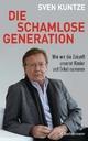Die schamlose Generation - Sven Kuntze
