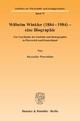 Wilhelm Winkler (1884-1984) - eine Biographie. - Alexander Pinwinkler