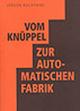 Vom Knüppel zur automatischen Fabrik - Jürgen Kuczynski