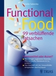Functional Food - 99 verblüffende Tatsachen