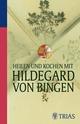 Heilen und Kochen mit Hildegard von Bingen - Medienagentur Gerald Drews GmbH;  Petra Hirscher