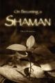 On Becoming a Shaman - Milton Rosenstein