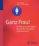 Ganz Frau! Ihr Beckenboden-Buch für erfüllte Sexualität und Kontinenz