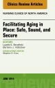 Facilitating Aging in Place: Safe, Sound, and Secure, An Issue of Nursing Clinics,