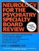 Neurology for the Psychiatry Specialist Board - Leon A. Weisberg