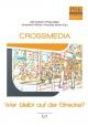 Crossmedia - Wer bleibt auf der Strecke? - Ralf Hohlfeld; Philipp Müller; Annekathrin Richter; Franziska Zacher