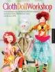 Cloth Doll Workshop - Barbara Willis; Elinor Bailey; Patti Medaris Culea