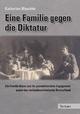 Eine Familie gegen die Diktatur - Katharina Blaschke