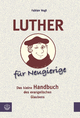 Luther für Neugierige: Das kleine Handbuch des evangelischen Glaubens Fabian Vogt Author
