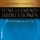 Fünf-Elemente-Meditationen - Li Wu; Verena Rendtorff