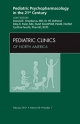 Pediatric Psychopharmacology in the 21st Century, an Issue of Pediatric Clinics