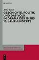 Geschichte, Politik und das Volk im Drama des 16. bis 18. Jahrhunderts - Arnd Beise