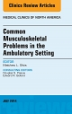 Common Musculoskeletal Problems in the Ambulatory Setting , An Issue of Medical Clinics,