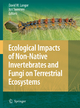Ecological Impacts of Non-Native Invertebrates and Fungi on Terrestrial Ecosystems - David Langor; Jon Sweeney