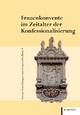 Frauenkonvente im Zeitalter der Konfessionalisierung - Ute Küppers-Braun; Thomas Schilp